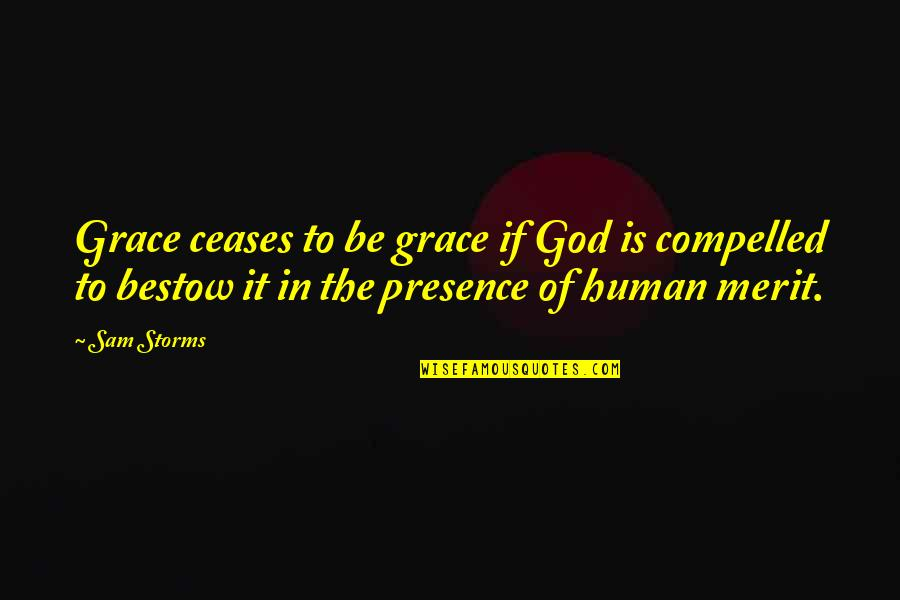 Storms And God Quotes By Sam Storms: Grace ceases to be grace if God is