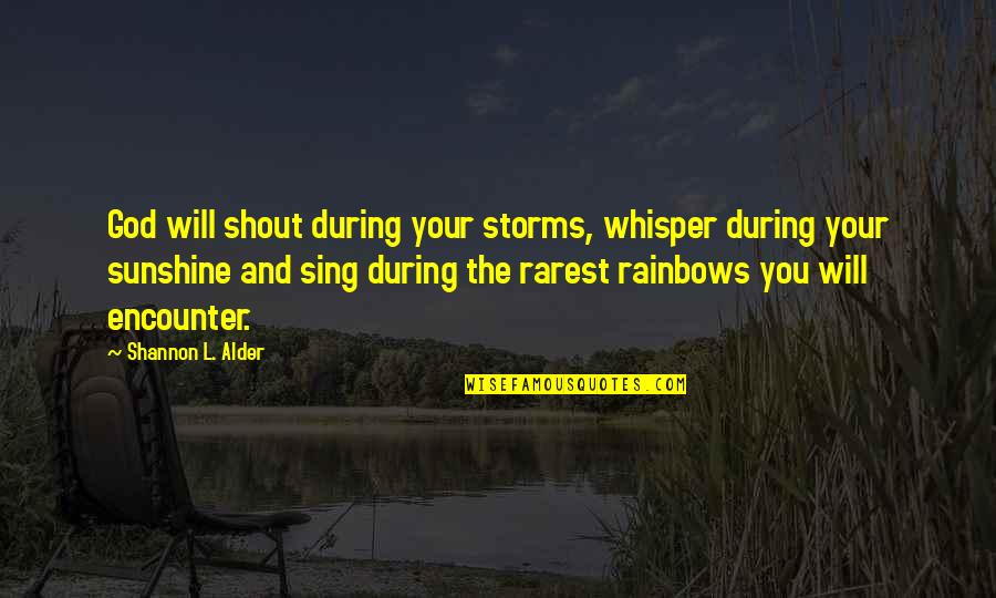 Storms And God Quotes By Shannon L. Alder: God will shout during your storms, whisper during