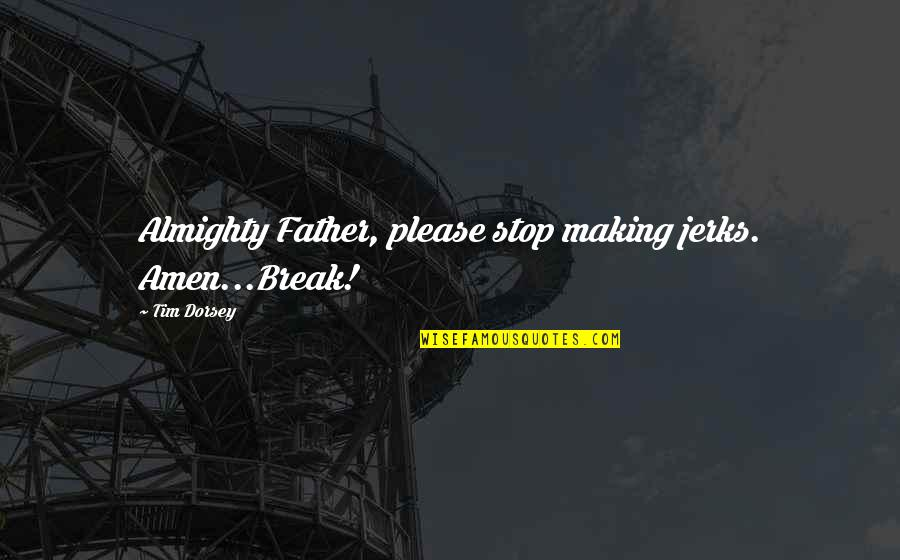 Storms And God Quotes By Tim Dorsey: Almighty Father, please stop making jerks. Amen...Break!