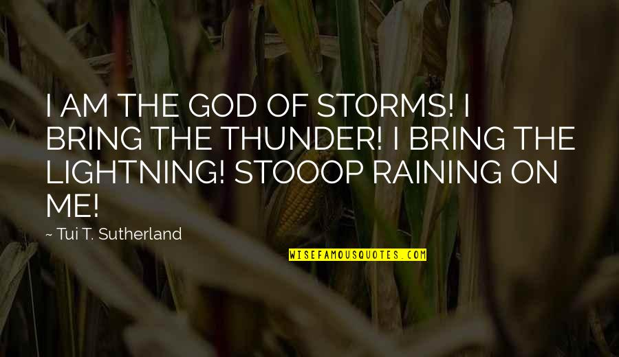 Storms And God Quotes By Tui T. Sutherland: I AM THE GOD OF STORMS! I BRING