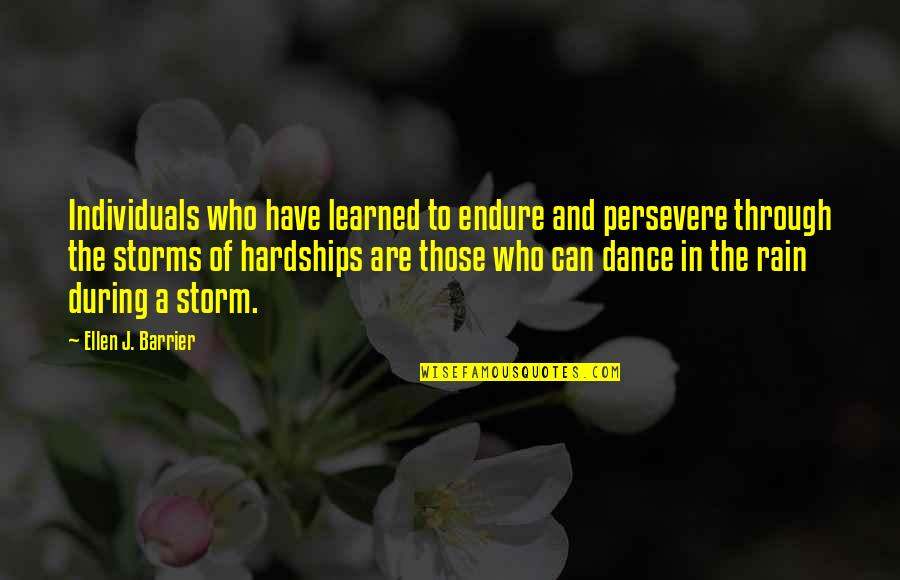 Storms And Rain Quotes By Ellen J. Barrier: Individuals who have learned to endure and persevere