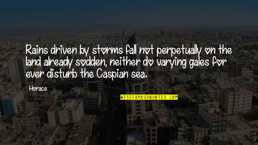 Storms And Rain Quotes By Horace: Rains driven by storms fall not perpetually on