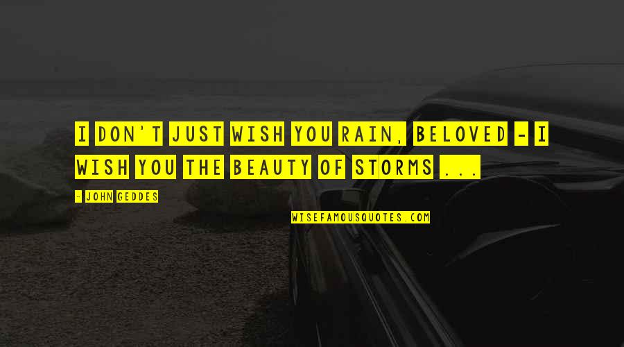 Storms And Rain Quotes By John Geddes: I don't just wish you rain, Beloved -