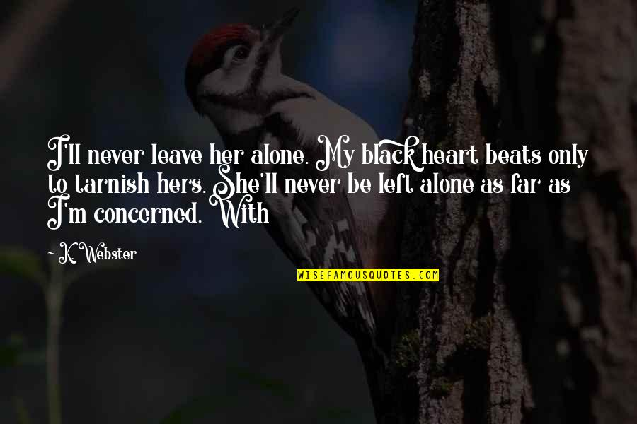Storms And Rain Quotes By K. Webster: I'll never leave her alone. My black heart