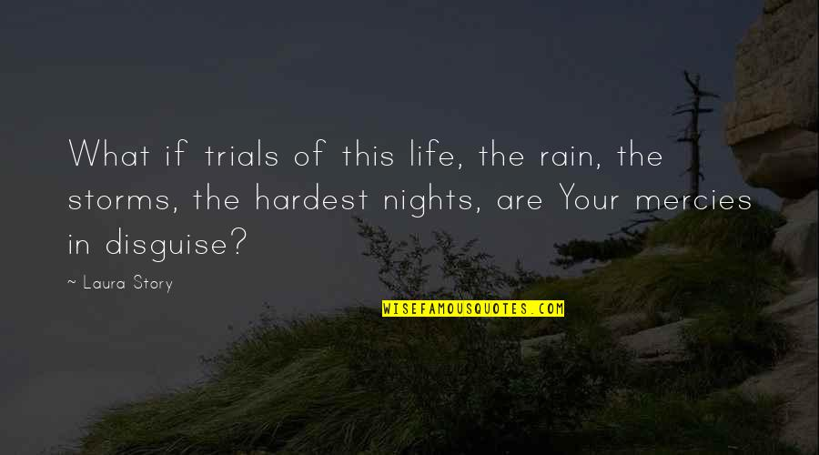 Storms And Rain Quotes By Laura Story: What if trials of this life, the rain,