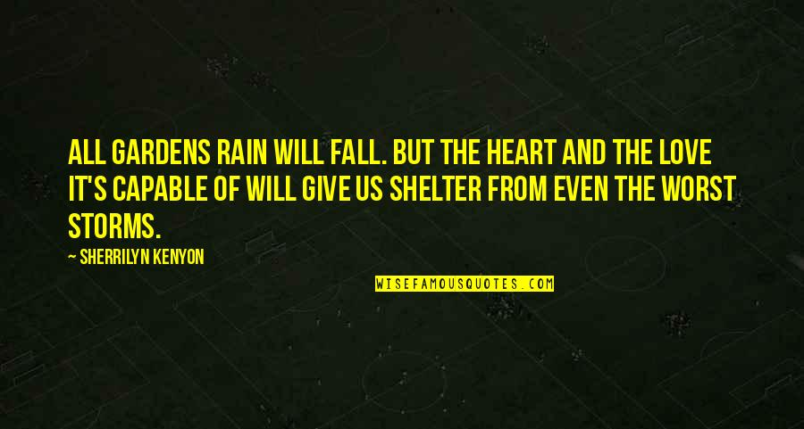 Storms And Rain Quotes By Sherrilyn Kenyon: All gardens rain will fall. But the heart