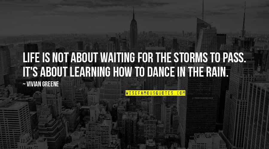Storms And Rain Quotes By Vivian Greene: Life is not about waiting for the storms