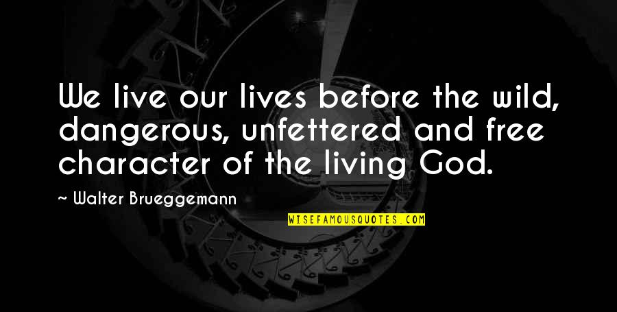 Storms And Rain Quotes By Walter Brueggemann: We live our lives before the wild, dangerous,