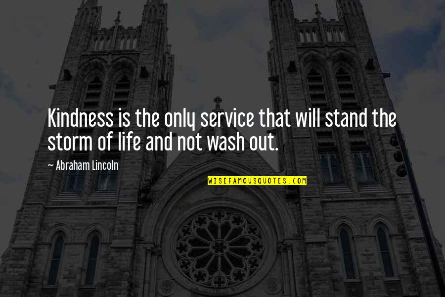 Storms In Your Life Quotes By Abraham Lincoln: Kindness is the only service that will stand