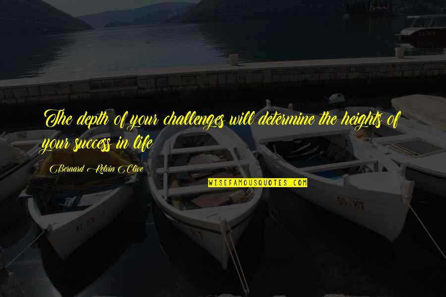 Storms In Your Life Quotes By Bernard Kelvin Clive: The depth of your challenges will determine the