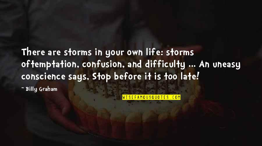 Storms In Your Life Quotes By Billy Graham: There are storms in your own life: storms