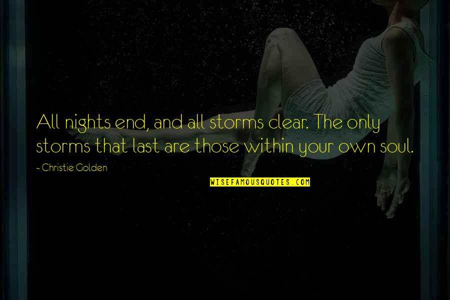 Storms In Your Life Quotes By Christie Golden: All nights end, and all storms clear. The