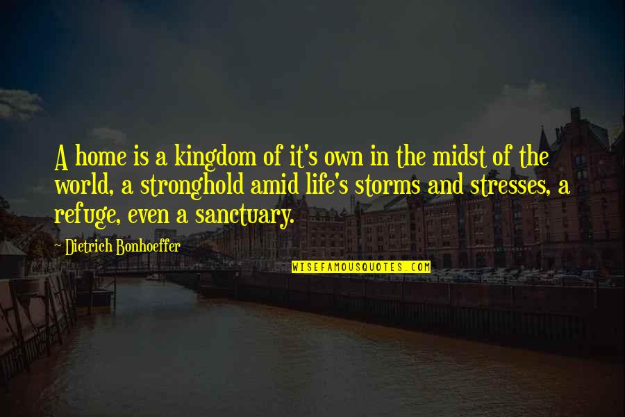 Storms In Your Life Quotes By Dietrich Bonhoeffer: A home is a kingdom of it's own