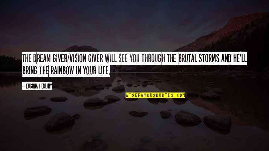 Storms In Your Life Quotes By Euginia Herlihy: The dream giver/vision giver will see you through