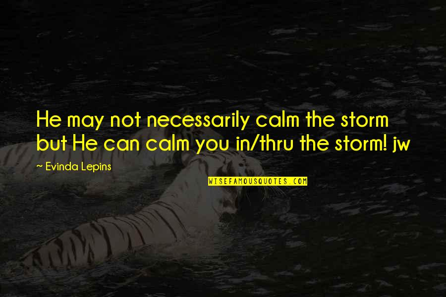 Storms In Your Life Quotes By Evinda Lepins: He may not necessarily calm the storm but