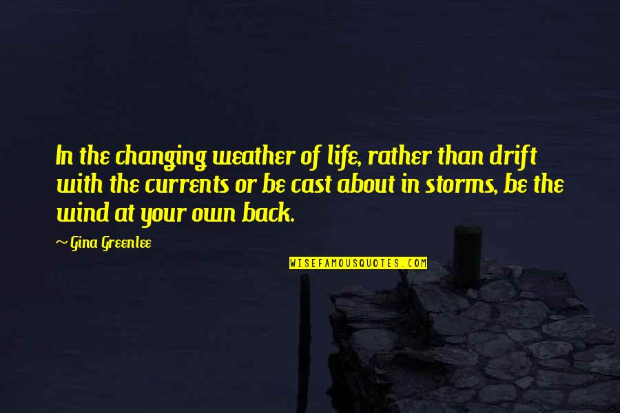 Storms In Your Life Quotes By Gina Greenlee: In the changing weather of life, rather than