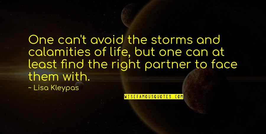 Storms In Your Life Quotes By Lisa Kleypas: One can't avoid the storms and calamities of