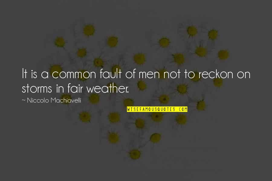 Storms In Your Life Quotes By Niccolo Machiavelli: It is a common fault of men not
