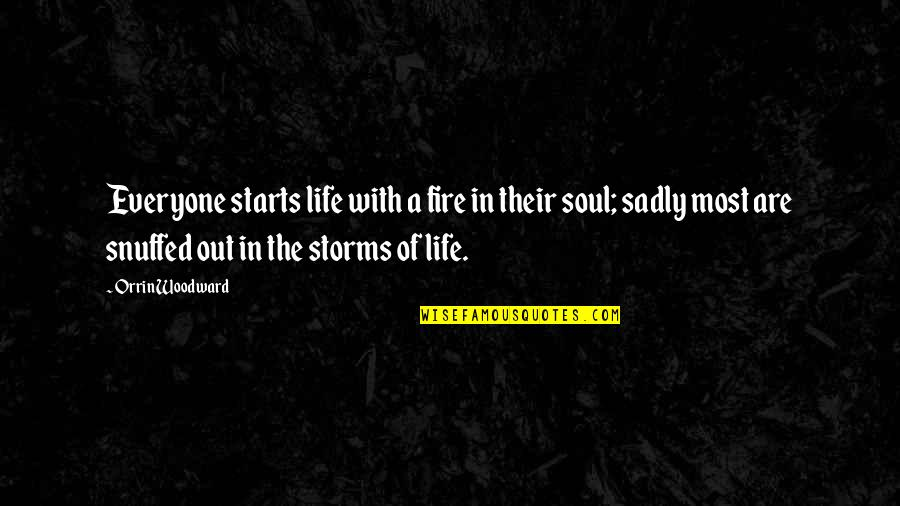 Storms In Your Life Quotes By Orrin Woodward: Everyone starts life with a fire in their