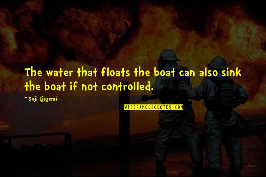 Storms In Your Life Quotes By Saji Ijiyemi: The water that floats the boat can also