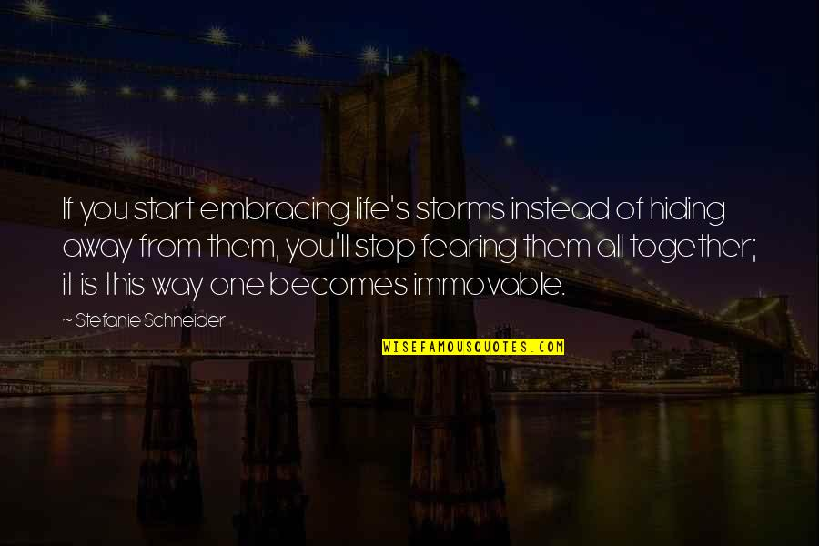 Storms In Your Life Quotes By Stefanie Schneider: If you start embracing life's storms instead of