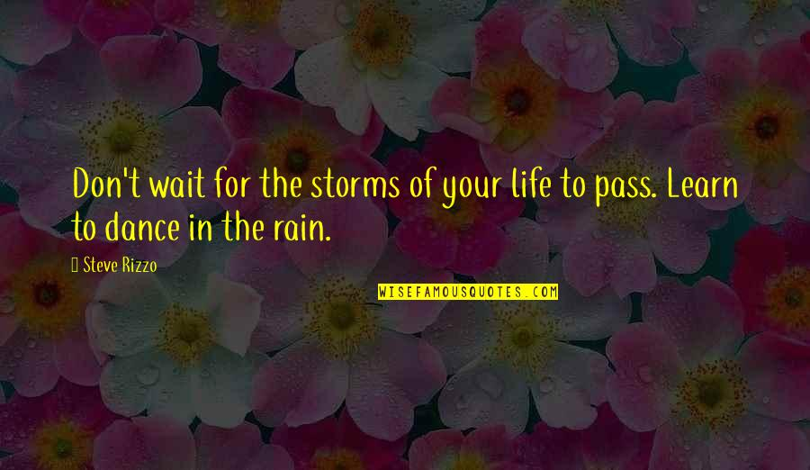 Storms In Your Life Quotes By Steve Rizzo: Don't wait for the storms of your life