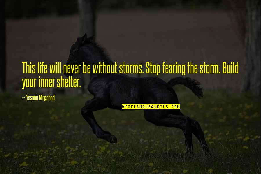 Storms In Your Life Quotes By Yasmin Mogahed: This life will never be without storms. Stop