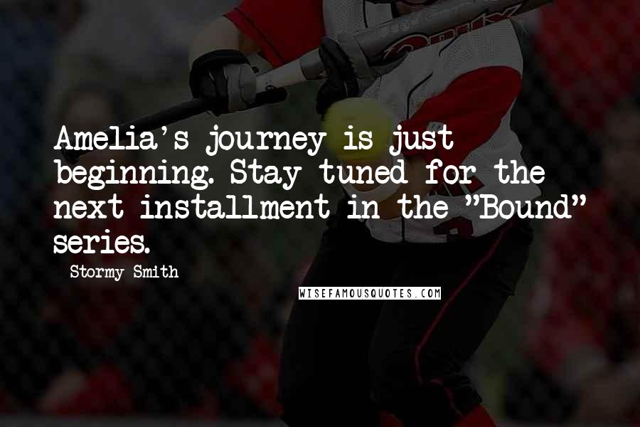 """Stormy Smith quotes: Amelia's journey is just beginning. Stay tuned for the next installment in the """"Bound"""" series."""