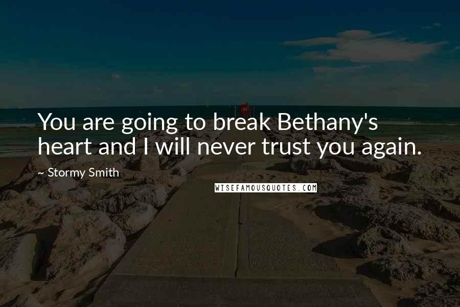 Stormy Smith quotes: You are going to break Bethany's heart and I will never trust you again.