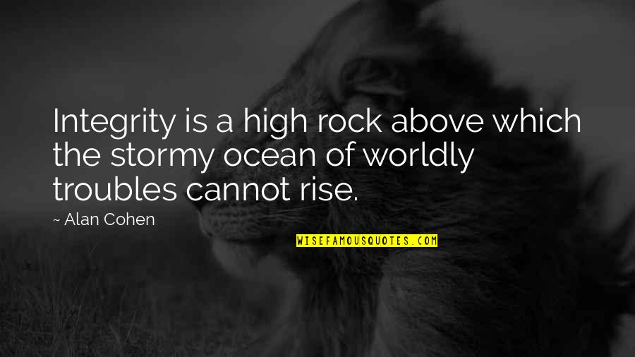 Stormy's Quotes By Alan Cohen: Integrity is a high rock above which the