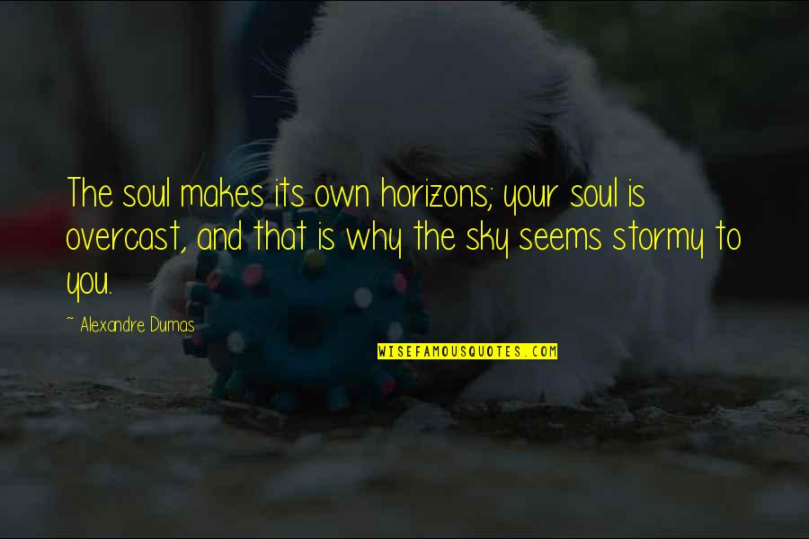 Stormy's Quotes By Alexandre Dumas: The soul makes its own horizons; your soul