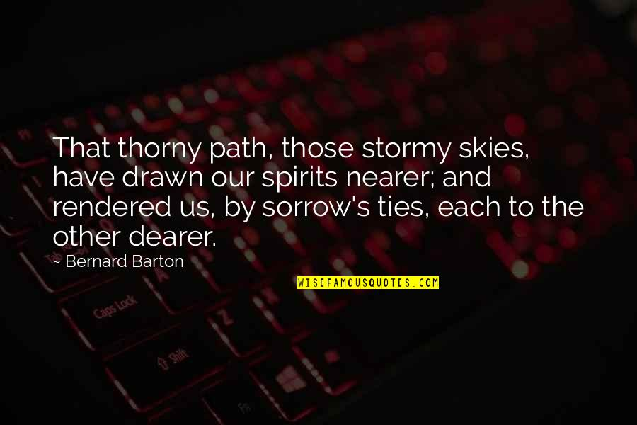 Stormy's Quotes By Bernard Barton: That thorny path, those stormy skies, have drawn
