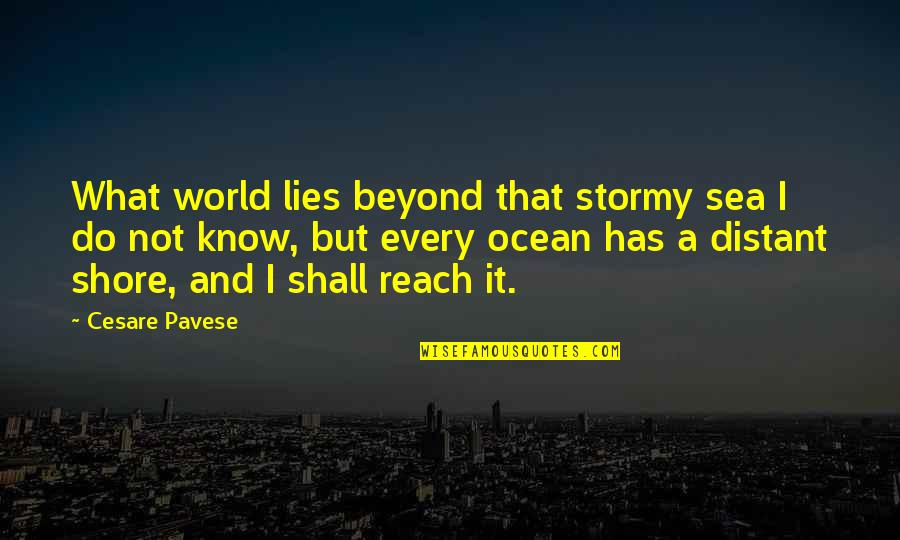 Stormy's Quotes By Cesare Pavese: What world lies beyond that stormy sea I