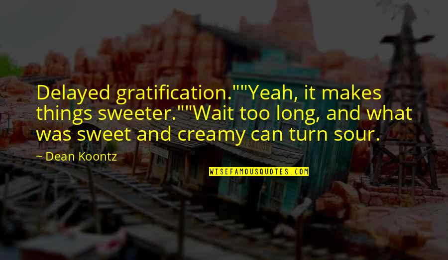 "Stormy's Quotes By Dean Koontz: Delayed gratification.""""Yeah, it makes things sweeter.""""Wait too long,"