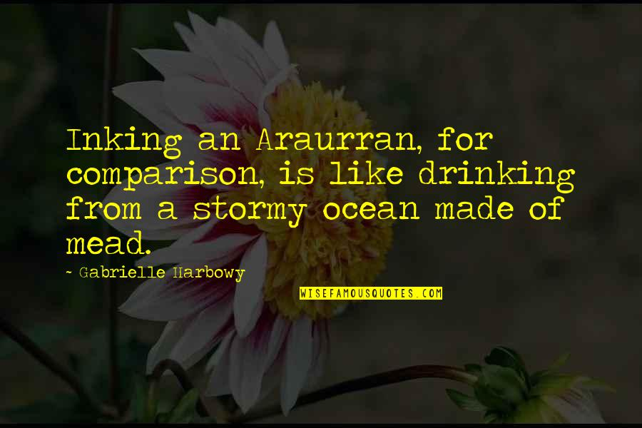 Stormy's Quotes By Gabrielle Harbowy: Inking an Araurran, for comparison, is like drinking