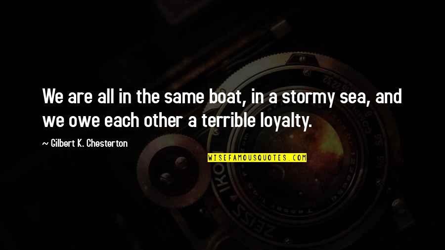 Stormy's Quotes By Gilbert K. Chesterton: We are all in the same boat, in