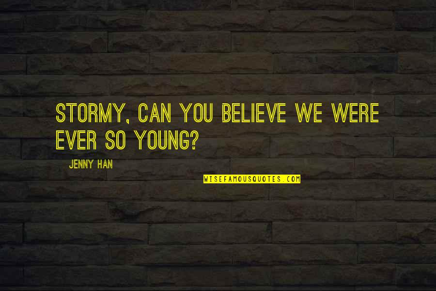 Stormy's Quotes By Jenny Han: Stormy, can you believe we were ever so