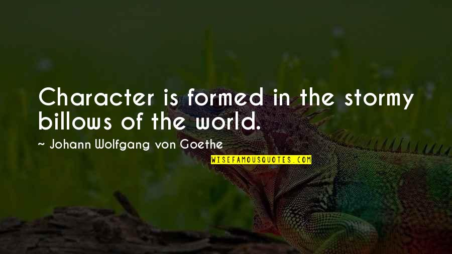 Stormy's Quotes By Johann Wolfgang Von Goethe: Character is formed in the stormy billows of