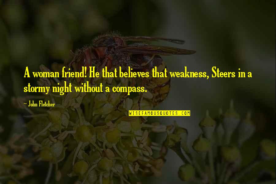 Stormy's Quotes By John Fletcher: A woman friend! He that believes that weakness,