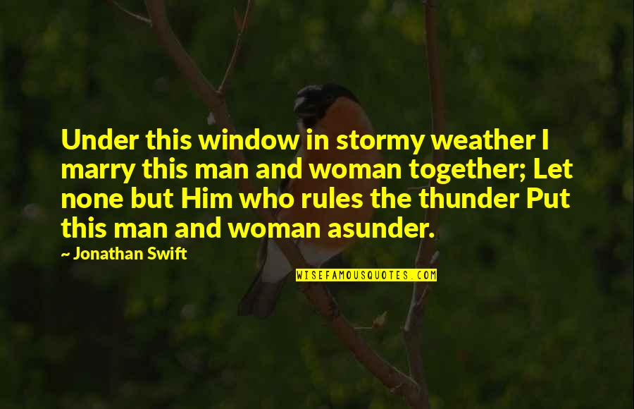 Stormy's Quotes By Jonathan Swift: Under this window in stormy weather I marry