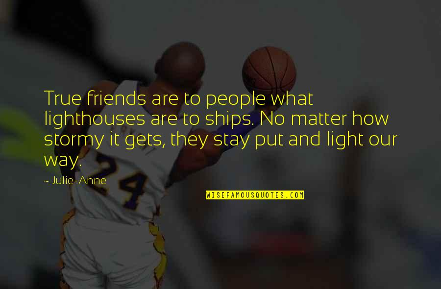 Stormy's Quotes By Julie-Anne: True friends are to people what lighthouses are
