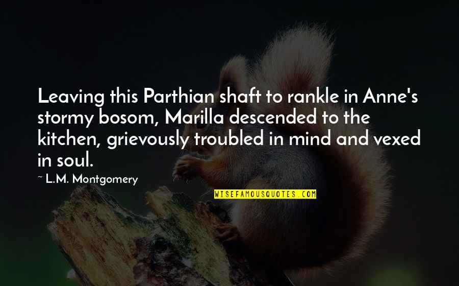 Stormy's Quotes By L.M. Montgomery: Leaving this Parthian shaft to rankle in Anne's