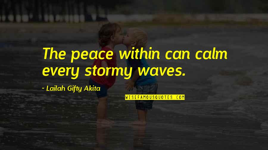 Stormy's Quotes By Lailah Gifty Akita: The peace within can calm every stormy waves.