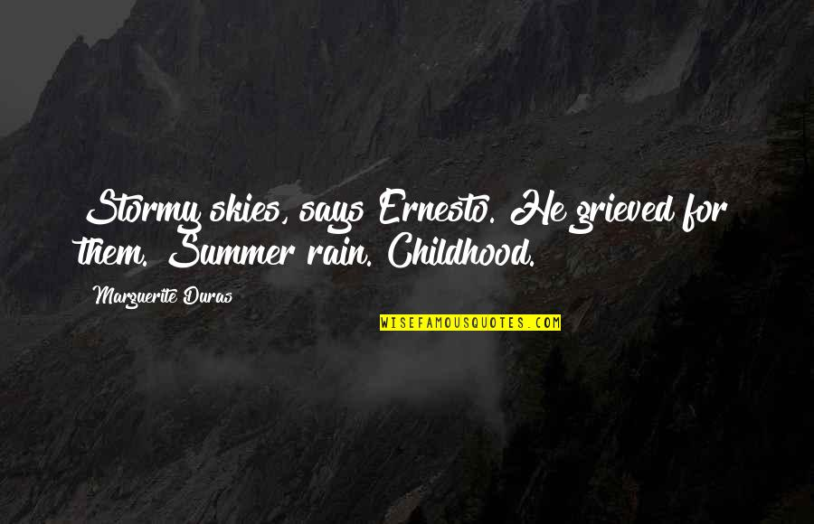 Stormy's Quotes By Marguerite Duras: Stormy skies, says Ernesto. He grieved for them.