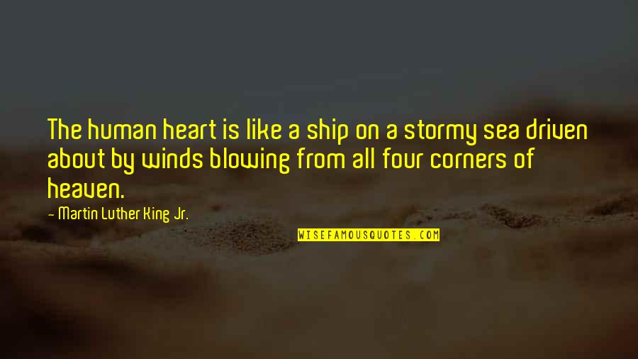 Stormy's Quotes By Martin Luther King Jr.: The human heart is like a ship on