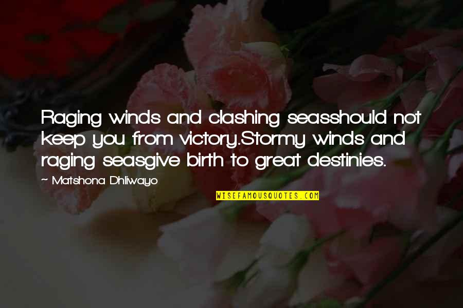 Stormy's Quotes By Matshona Dhliwayo: Raging winds and clashing seasshould not keep you