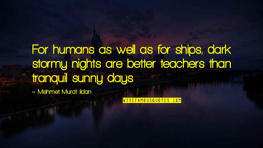 Stormy's Quotes By Mehmet Murat Ildan: For humans as well as for ships, dark