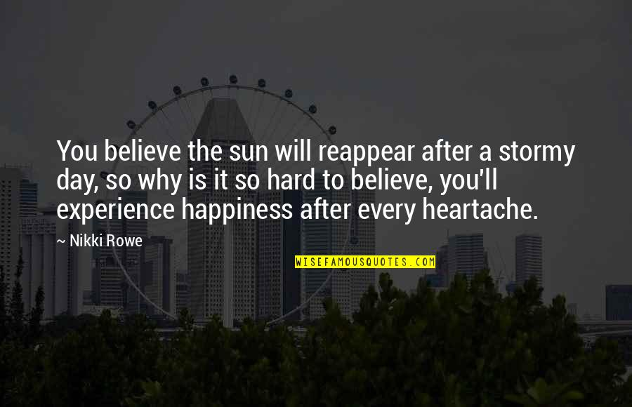 Stormy's Quotes By Nikki Rowe: You believe the sun will reappear after a