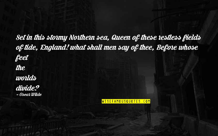 Stormy's Quotes By Oscar Wilde: Set in this stormy Northern sea, Queen of