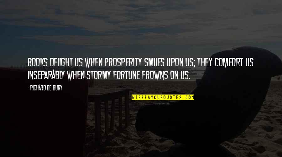Stormy's Quotes By Richard De Bury: Books delight us when prosperity smiles upon us;